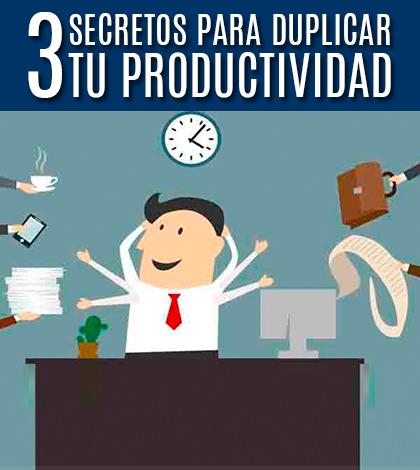 3 secretos duplicar productividad